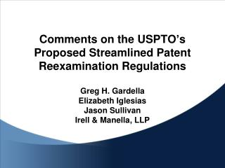 Comments on the USPTO's Proposed Streamlined Patent Reexamination Regulations Greg H. Gardella Elizabeth Iglesias Jason