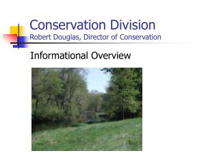 Conservation Division Robert Douglas, Director of Conservation