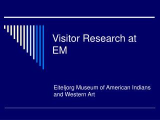 Visitor Research at EM