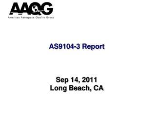 AS9104-3 Report Sep 14, 2011 Long Beach, CA