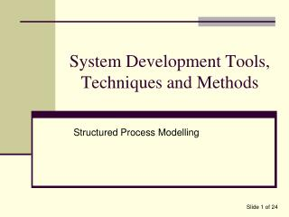 System Development Tools, Techniques and Methods