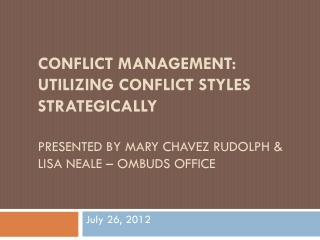 Conflict Management: Utilizing Conflict Styles Strategically Presented by Mary Chavez Rudolph & Lisa Neale – ombuds off