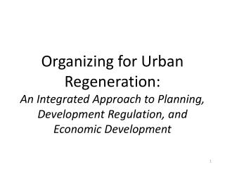 Organizing for Urban Regeneration: An Integrated Approach to Planning, Development Regulation, and Economic Development