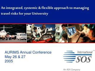 An integrated, systemic & flexible approach to managing travel risks for your University