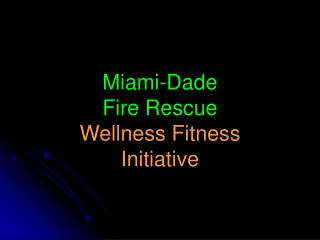 Miami-Dade  Fire Rescue Wellness Fitness  Initiative