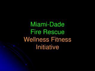 Miami-Dade  Fire Rescue Wellness Fitness  Initiative