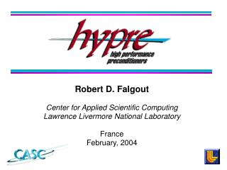 Robert D. Falgout Center for Applied Scientific Computing Lawrence Livermore National Laboratory France February, 2004