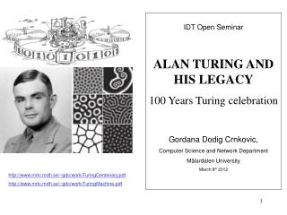 IDT Open Seminar  ALAN TURING AND  HIS LEGACY 100 Years Turing celebration Gordana Dodig Crnkovic,  Computer Science an