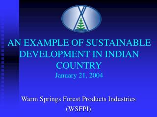 AN EXAMPLE OF SUSTAINABLE DEVELOPMENT IN INDIAN COUNTRY January 21, 2004