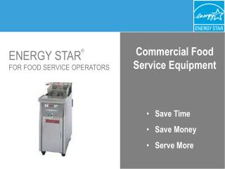ENERGY STAR ® FOR FOOD SERVICE OPERATORS