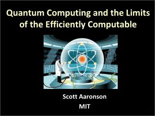 Quantum Computing and the Limits of the Efficiently Computable