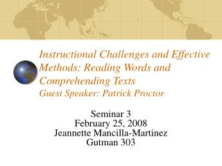 Instructional Challenges and Effective Methods: Reading Words and Comprehending Texts Guest Speaker: Patrick Proctor