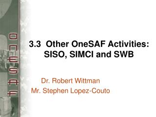 3.3  Other OneSAF Activities: SISO, SIMCI and SWB