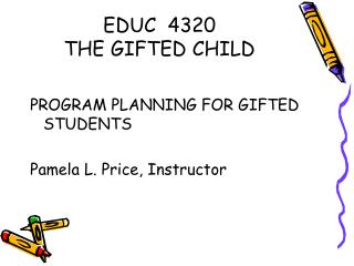 EDUC  4320 THE GIFTED CHILD
