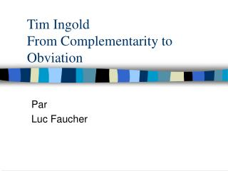 Tim Ingold From Complementarity to Obviation