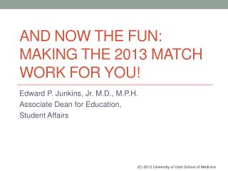 And Now the Fun: Making the 2013 Match Work for You!