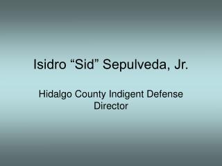 "Isidro ""Sid"" Sepulveda, Jr."