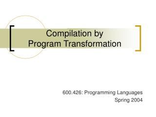 Compilation by  Program Transformation
