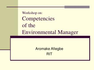 Workshop on: Competencies  of the  Environmental Manager
