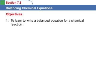 To learn to write a balanced equation for a chemical reaction