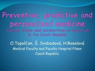 Preventive ,  predictive and perzonalized medicine Current  status  amd perspectives of education in  the Czech Republi