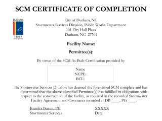 SCM CERTIFICATE OF COMPLETION City of Durham, NC Stormwater Services Division, Public Works Department 101 City Hall Pl