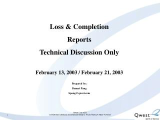 Loss & Completion Reports Technical Discussion Only February 13, 2003 / February 21, 2003 Prepared by: Bennet Pang bpan