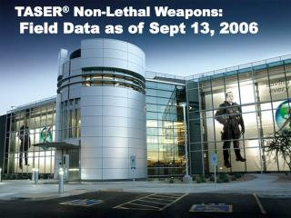 TASER  Non-Lethal Weapons:  Field Data as of Sept 13, 2006