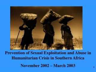 Prevention of Sexual Exploitation and Abuse in Humanitarian Crisis in Southern Africa November 2002 � March 2003