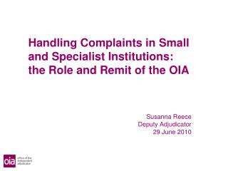 Handling Complaints in Small and Specialist Institutions: the Role and Remit of the OIA