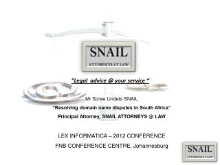 "Mr Sizwe Lindelo SNAIL ""Resolving domain name disputes in South Africa"" Principal Attorney, SNAIL ATTORNEYS @ LAW  LEX"