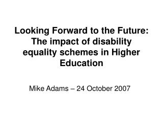 Looking Forward to the Future: The impact of disability equality schemes in Higher Education
