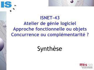 ISNET-43 Atelier de génie logiciel Approche fonctionnelle ou objets Concurrence ou complémentarité?