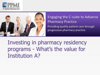 Investing in pharmacy residency programs - What's the value for Institution A?