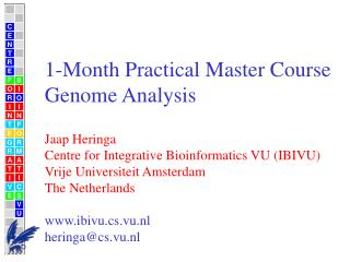 1-Month Practical Master Course Genome Analysis Jaap Heringa Centre for Integrative Bioinformatics VU (IBIVU) Vrije Uni