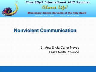 Nonviolent  Communication Sr. Ana Elídia Caffer Neves Brazil North Province