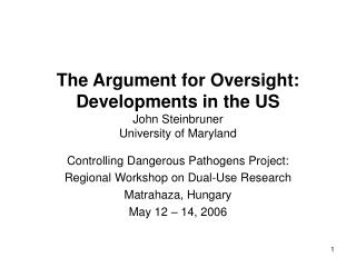 The Argument for Oversight:  Developments in the US John Steinbruner University of Maryland