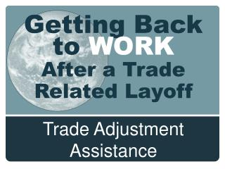Getting Back to  WORK After a Trade Related Layoff