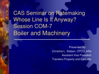 CAS Seminar on Ratemaking Whose Line Is It Anyway? Session COM-7 Boiler and Machinery