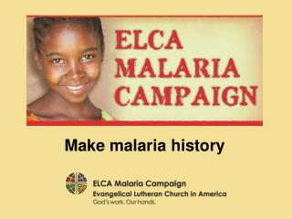Make malaria history