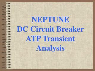 NEPTUNE DC Circuit Breaker ATP Transient Analysis