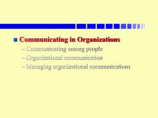 Communicating in Organizations Communicating among people Organizational communication Managing organizational communic