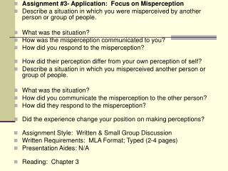 Assignment #3- Application:  Focus on Misperception Describe a situation in which you were misperceived by another pers