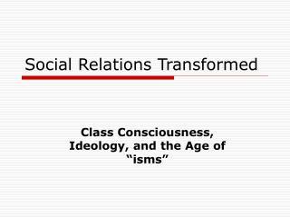 Social Relations Transformed