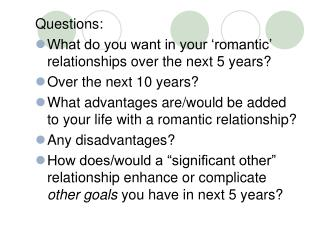 Questions:   What do you want in your 'romantic' relationships over the next 5 years? Over the next 10 years?