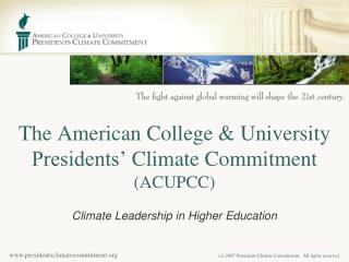 The American College & University  Presidents�  C limate Commitment (ACUPCC)