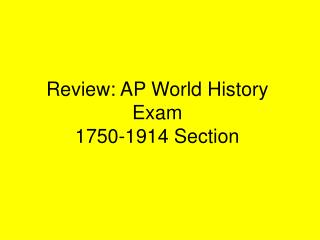 Review: AP World History Exam  1750-1914 Section