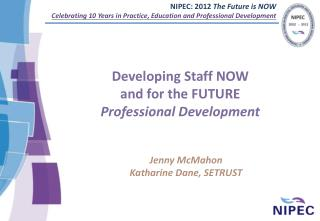 Developing Staff NOW and for the FUTURE Professional Development
