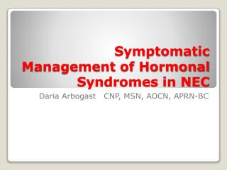Symptomatic Management of Hormonal Syndromes in NEC