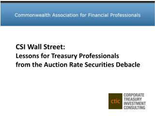 CSI Wall Street: Lessons for Treasury Professionals from the Auction Rate Securities Debacle